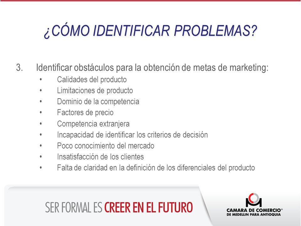 3.Identificar obstáculos para la obtención de metas de marketing: Calidades del producto Limitaciones de producto Dominio de la competencia Factores d