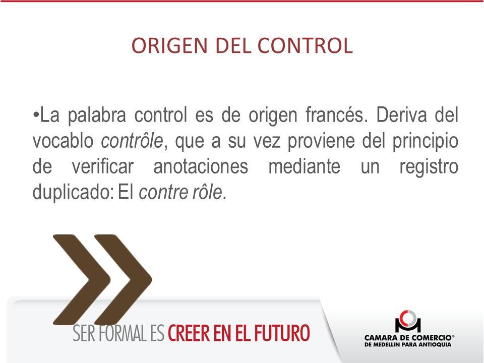 ORIGEN DEL CONTROL La palabra control es de origen francés. Deriva del vocablo contrôle, que a su vez proviene del principio de verificar anotaciones