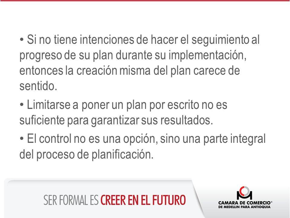 Si no tiene intenciones de hacer el seguimiento al progreso de su plan durante su implementación, entonces la creación misma del plan carece de sentid