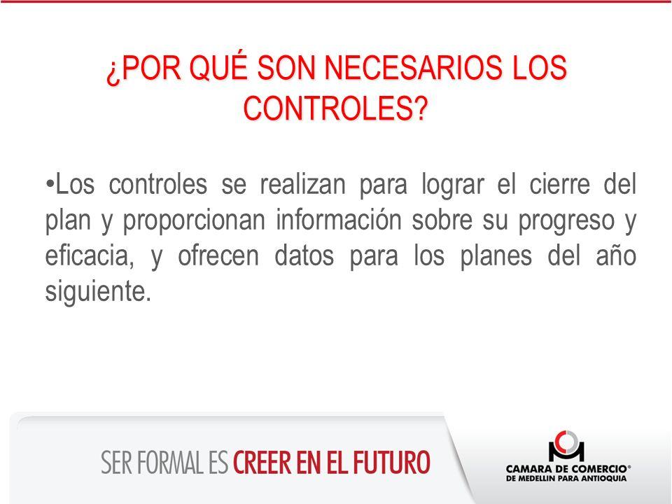 ¿POR QUÉ SON NECESARIOS LOS CONTROLES? Los controles se realizan para lograr el cierre del plan y proporcionan información sobre su progreso y eficaci