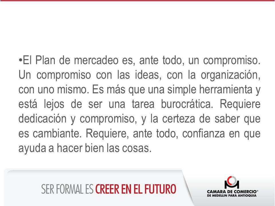 El Plan de mercadeo es, ante todo, un compromiso. Un compromiso con las ideas, con la organización, con uno mismo. Es más que una simple herramienta y