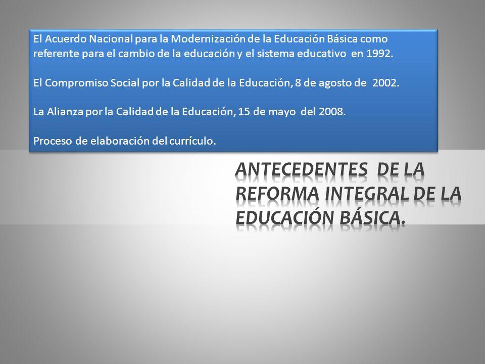 El Acuerdo Nacional para la Modernización de la Educación Básica como referente para el cambio de la educación y el sistema educativo México inició una profunda transformación de la educación y reorganización de su sistema educativo nacional, que dio paso a reformas encaminadas a mejorar e innovar prácticas y propuestas pedagógicas, así como a una mejor gestión de la Educación Básica.