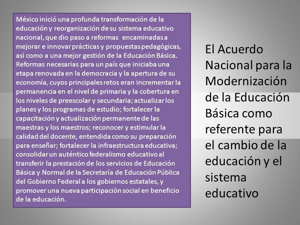 El Acuerdo Nacional para la Modernización de la Educación Básica como referente para el cambio de la educación y el sistema educativo México inició un