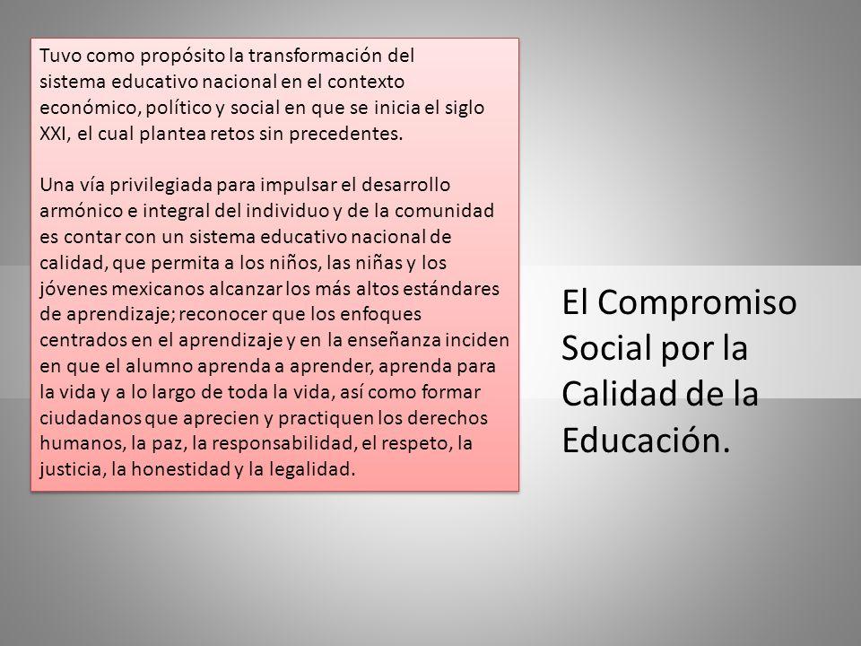 El Compromiso Social por la Calidad de la Educación. Tuvo como propósito la transformación del sistema educativo nacional en el contexto económico, po