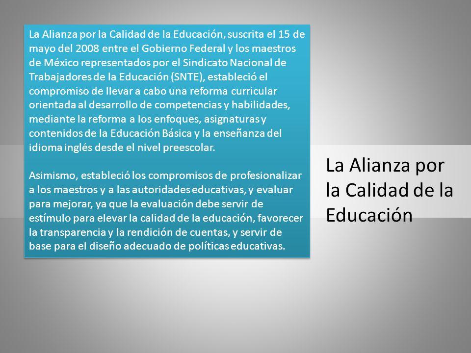 La Alianza por la Calidad de la Educación La Alianza por la Calidad de la Educación, suscrita el 15 de mayo del 2008 entre el Gobierno Federal y los m