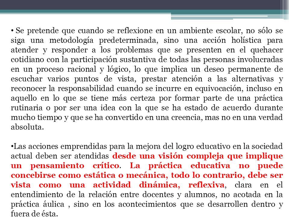 Se pretende que cuando se reflexione en un ambiente escolar, no sólo se siga una metodología predeterminada, sino una acción holística para atender y