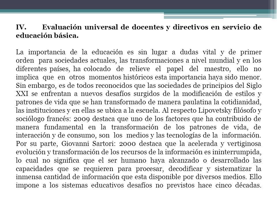IV. Evaluación universal de docentes y directivos en servicio de educación básica. La importancia de la educación es sin lugar a dudas vital y de prim