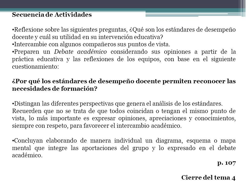 Secuencia de Actividades Reflexione sobre las siguientes preguntas, ¿Qué son los estándares de desempeño docente y cuál su utilidad en su intervención