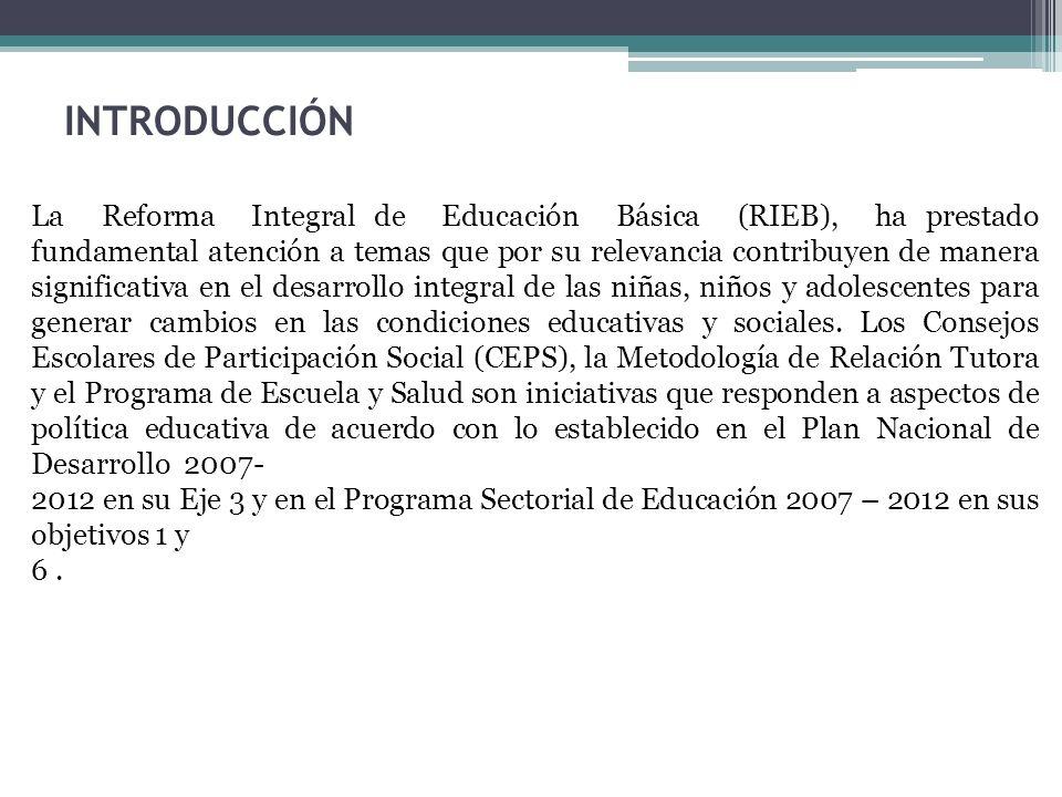 INTRODUCCIÓN La Reforma Integral de Educación Básica (RIEB), ha prestado fundamental atención a temas que por su relevancia contribuyen de manera sign