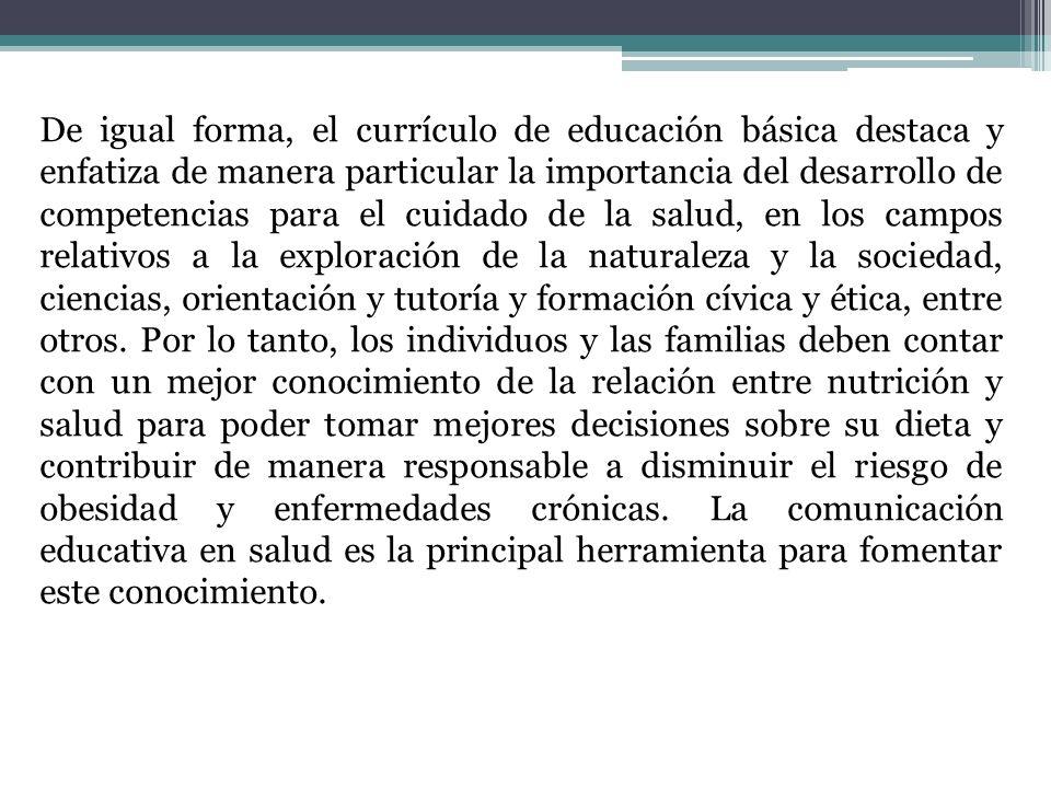 De igual forma, el currículo de educación básica destaca y enfatiza de manera particular la importancia del desarrollo de competencias para el cuidado