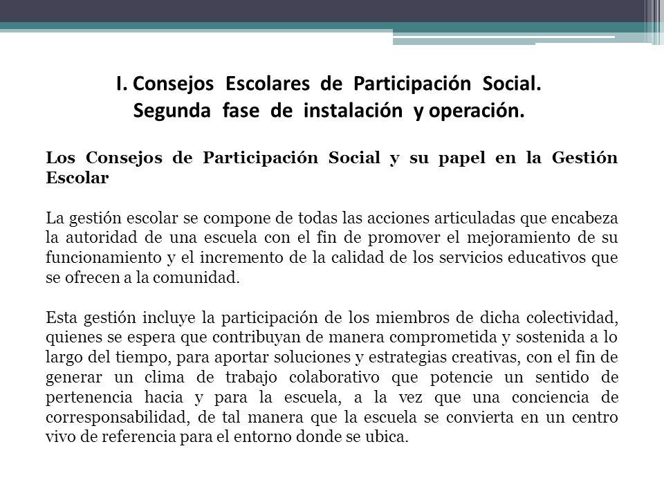 I. Consejos Escolares de Participación Social. Segunda fase de instalación y operación. Los Consejos de Participación Social y su papel en la Gestión