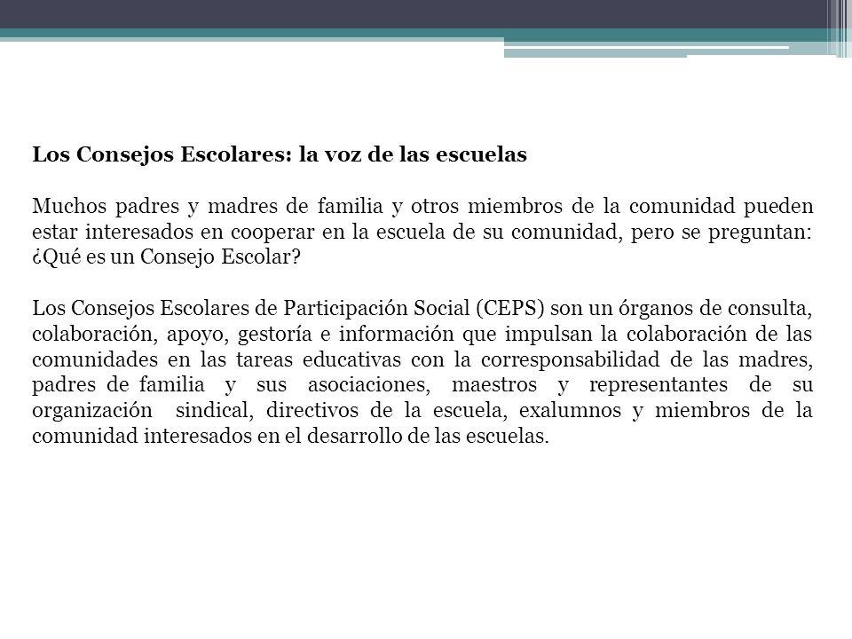Los Consejos Escolares: la voz de las escuelas Muchos padres y madres de familia y otros miembros de la comunidad pueden estar interesados en cooperar