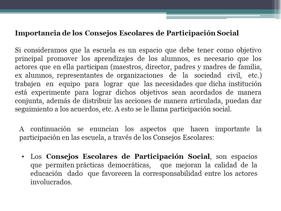 Importancia de los Consejos Escolares de Participación Social Si consideramos que la escuela es un espacio que debe tener como objetivo principal prom