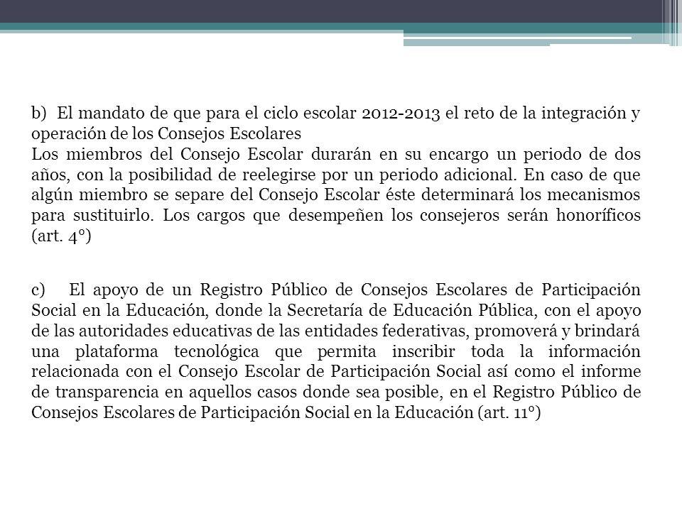 b) El mandato de que para el ciclo escolar 2012-2013 el reto de la integración y operación de los Consejos Escolares Los miembros del Consejo Escolar