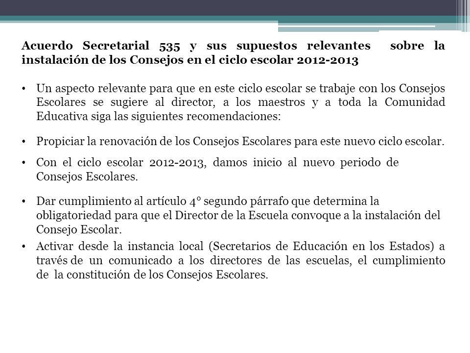 Acuerdo Secretarial 535 y sus supuestos relevantes sobre la instalación de los Consejos en el ciclo escolar 2012-2013 Un aspecto relevante para que en