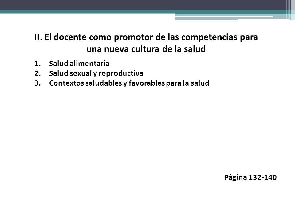 II. El docente como promotor de las competencias para una nueva cultura de la salud 1.Salud alimentaria 2.Salud sexual y reproductiva 3.Contextos salu