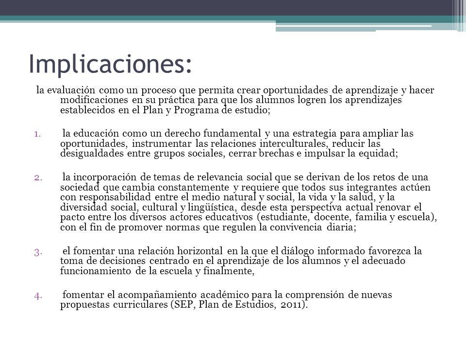 Implicaciones: la evaluación como un proceso que permita crear oportunidades de aprendizaje y hacer modificaciones en su práctica para que los alumnos