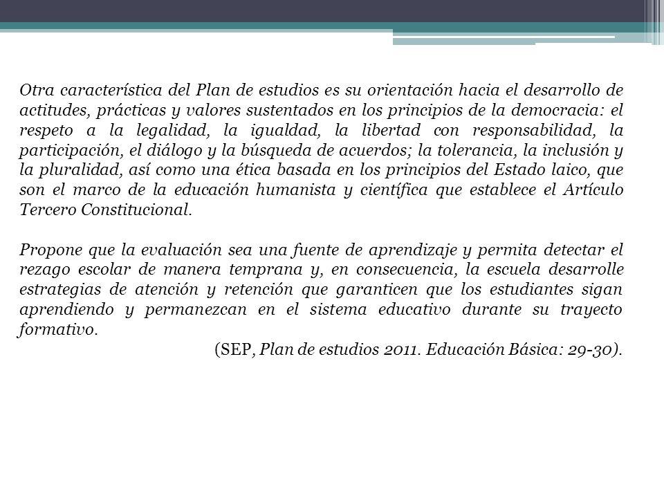 Otra característica del Plan de estudios es su orientación hacia el desarrollo de actitudes, prácticas y valores sustentados en los principios de la d