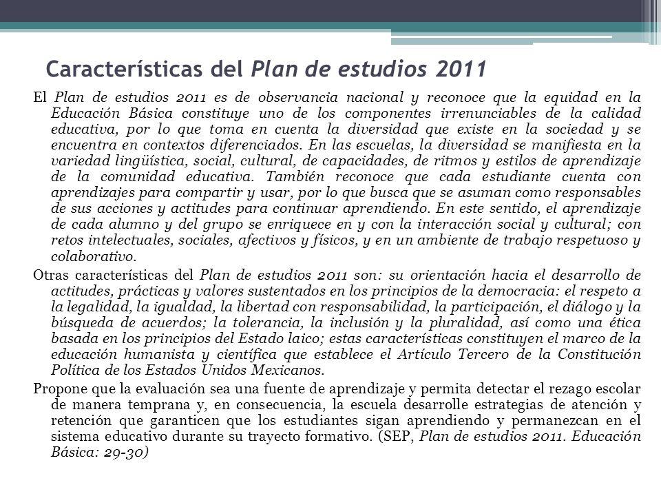 Características del Plan de estudios 2011 El Plan de estudios 2011 es de observancia nacional y reconoce que la equidad en la Educación Básica constit
