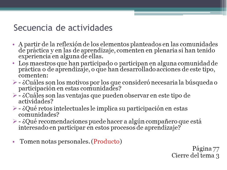 Secuencia de actividades A partir de la reflexión de los elementos planteados en las comunidades de práctica y en las de aprendizaje, comenten en plen