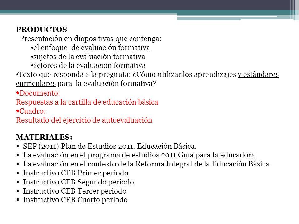 PRODUCTOS Presentación en diapositivas que contenga: el enfoque de evaluación formativa sujetos de la evaluación formativa actores de la evaluación fo