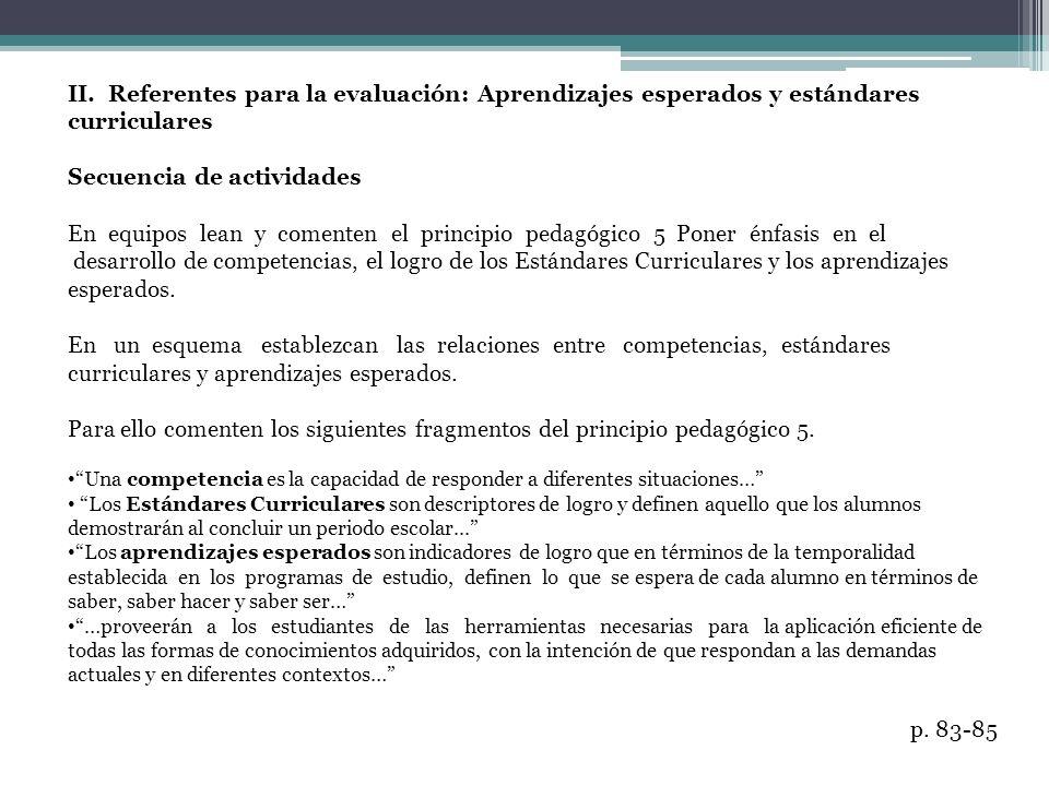 II. Referentes para la evaluación: Aprendizajes esperados y estándares curriculares Secuencia de actividades En equipos lean y comenten el principio p