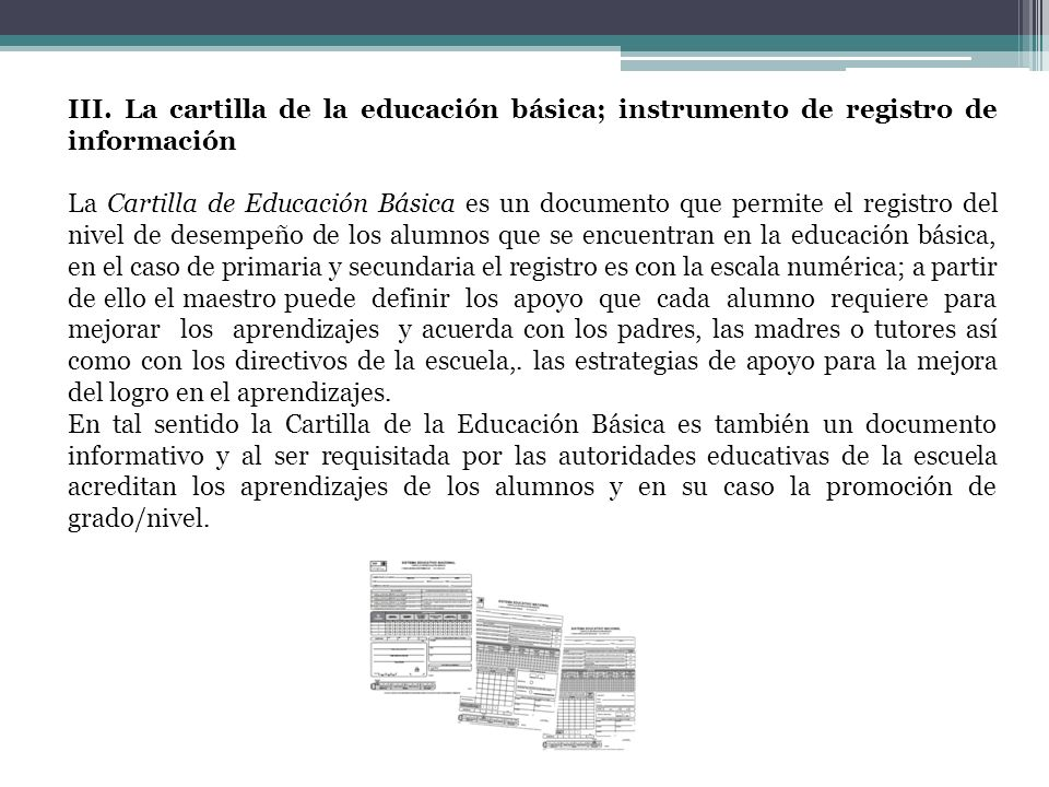 III. La cartilla de la educación básica; instrumento de registro de información La Cartilla de Educación Básica es un documento que permite el registr