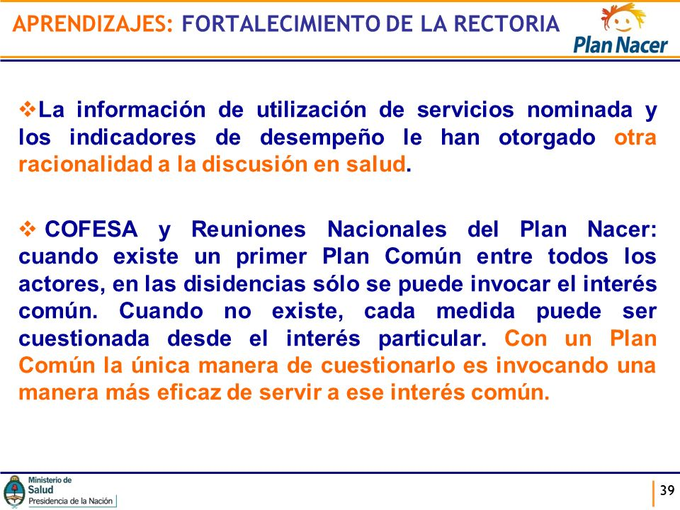 APRENDIZAJES: FORTALECIMIENTO DE LA RECTORIA La información de utilización de servicios nominada y los indicadores de desempeño le han otorgado otra r