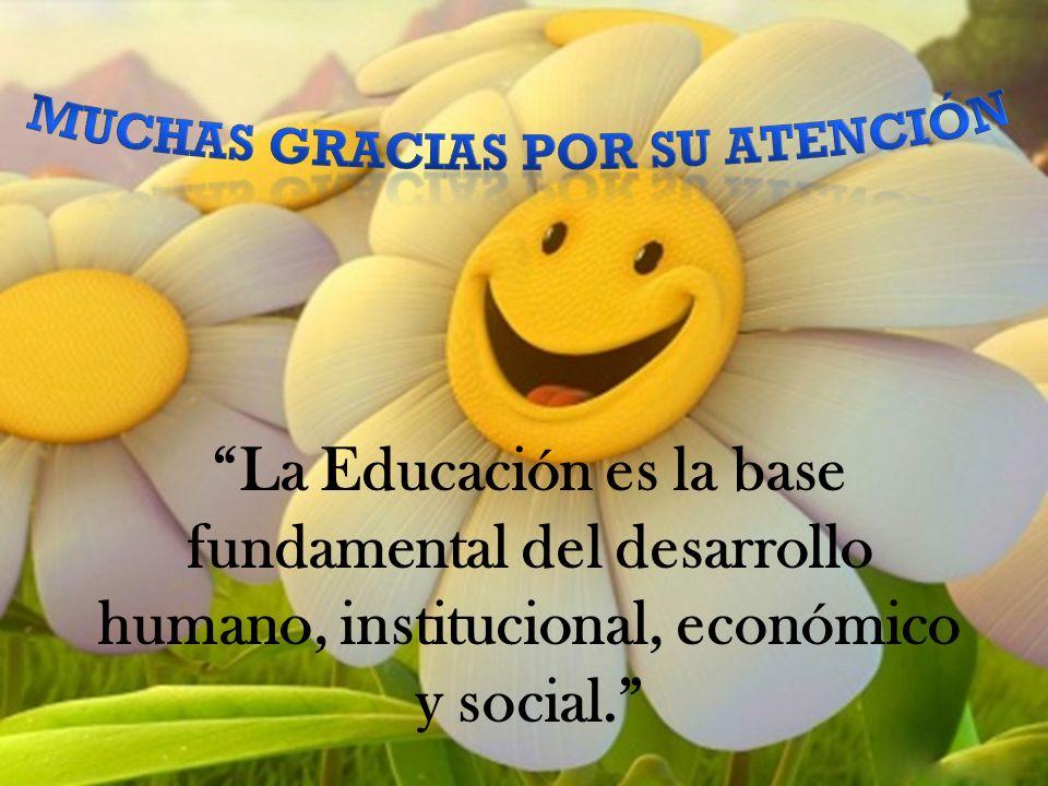 La Educación es la base fundamental del desarrollo humano, institucional, económico y social.