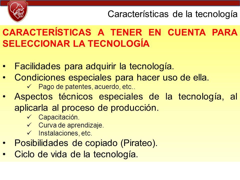 CARACTERÍSTICAS A TENER EN CUENTA PARA SELECCIONAR LA TECNOLOGÍA Facilidades para adquirir la tecnología.