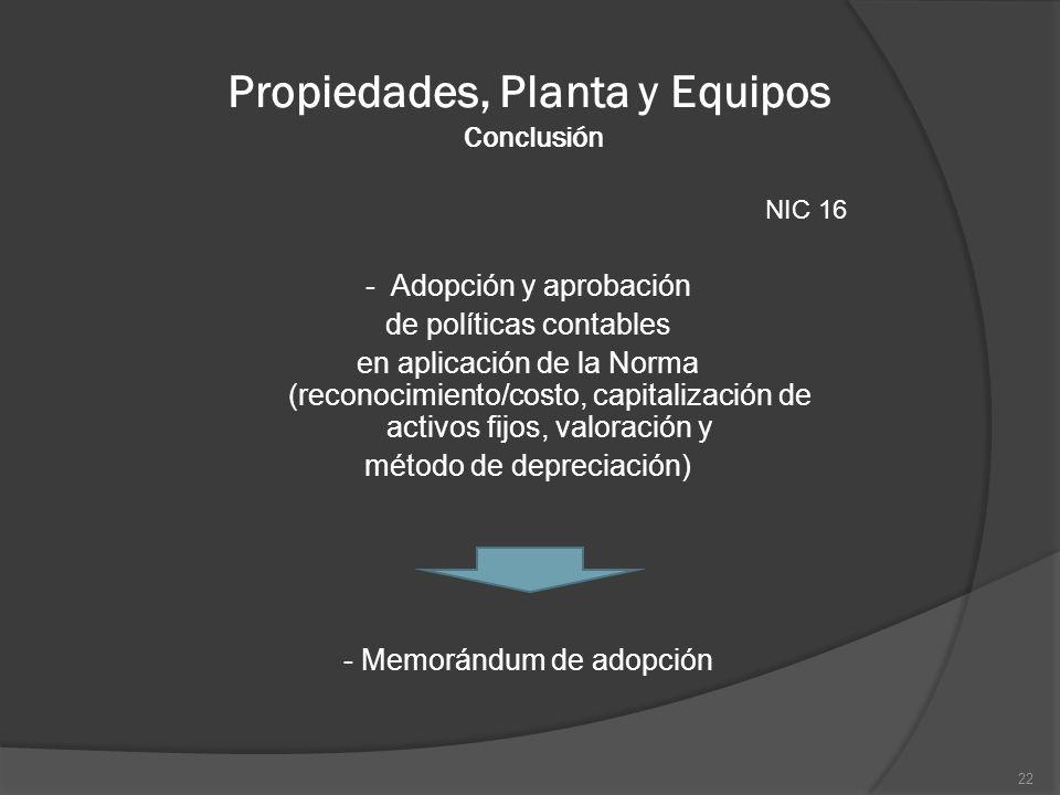 Propiedades, Planta y Equipos Conclusión NIC 16 - Adopción y aprobación de políticas contables en aplicación de la Norma (reconocimiento/costo, capita
