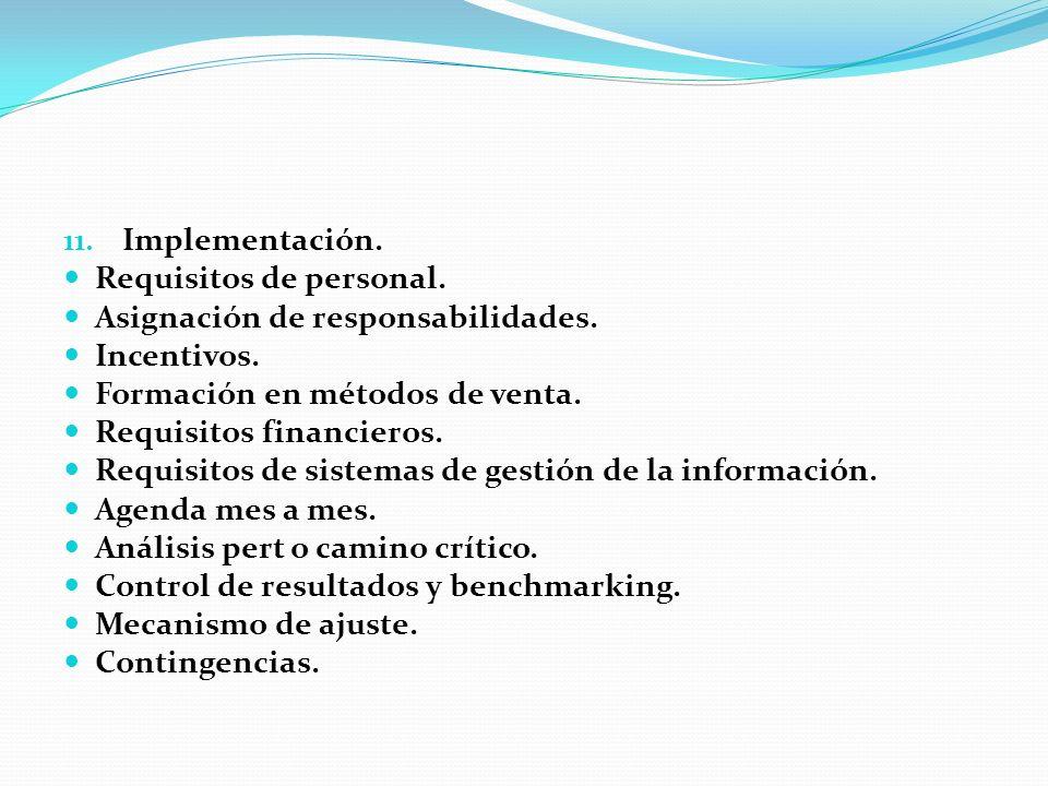 11. Implementación. Requisitos de personal. Asignación de responsabilidades. Incentivos. Formación en métodos de venta. Requisitos financieros. Requis