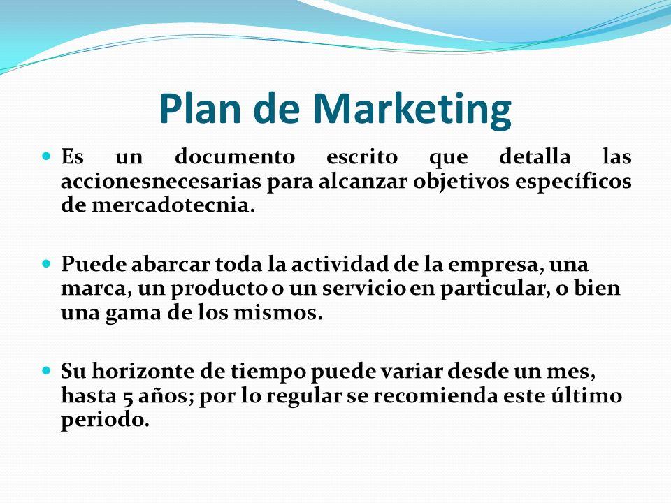 Plan de Marketing Es un documento escrito que detalla las accionesnecesarias para alcanzar objetivos específicos de mercadotecnia. Puede abarcar toda