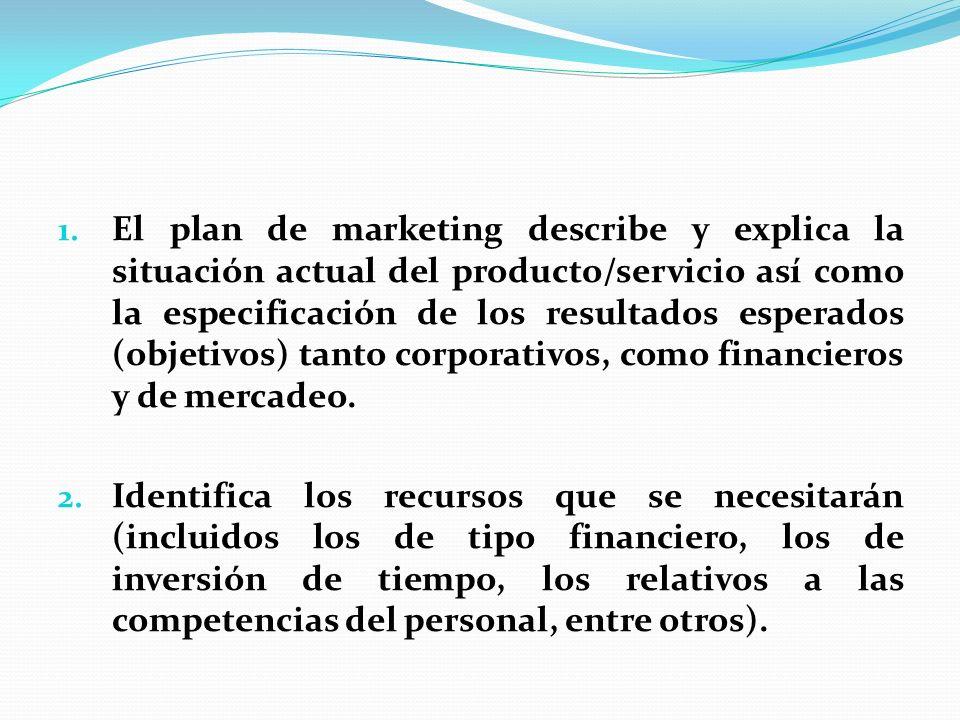 1. El plan de marketing describe y explica la situación actual del producto/servicio así como la especificación de los resultados esperados (objetivos