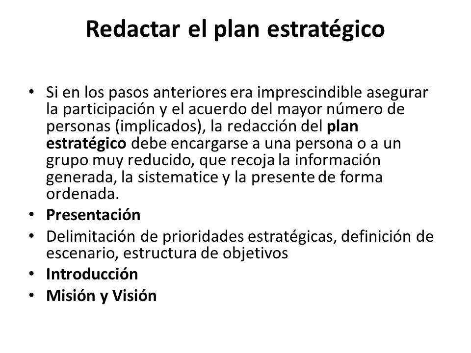 Redactar el plan estratégico Análisis de la situación actual Diagnóstico Formular estrategias Priorizar Plan de acción Plan operativo Una vez elaborado el plan estratégico, es aconsejable que circule con el fin de que sea revisado por los distintos participantes antes de su redacción definitiva.