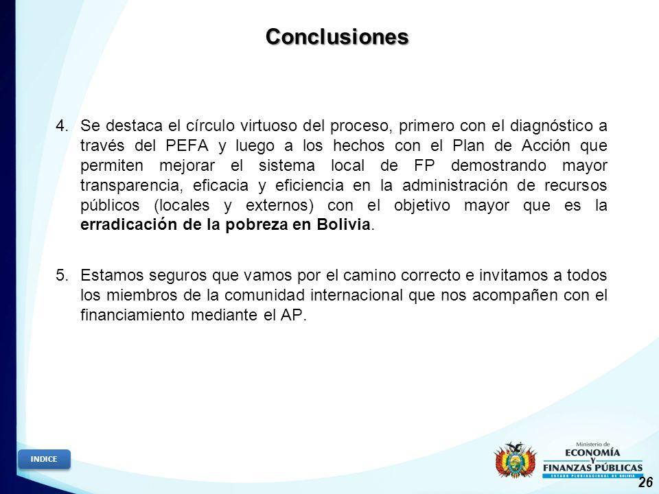 4.Se destaca el círculo virtuoso del proceso, primero con el diagnóstico a través del PEFA y luego a los hechos con el Plan de Acción que permiten mejorar el sistema local de FP demostrando mayor transparencia, eficacia y eficiencia en la administración de recursos públicos (locales y externos) con el objetivo mayor que es la erradicación de la pobreza en Bolivia.