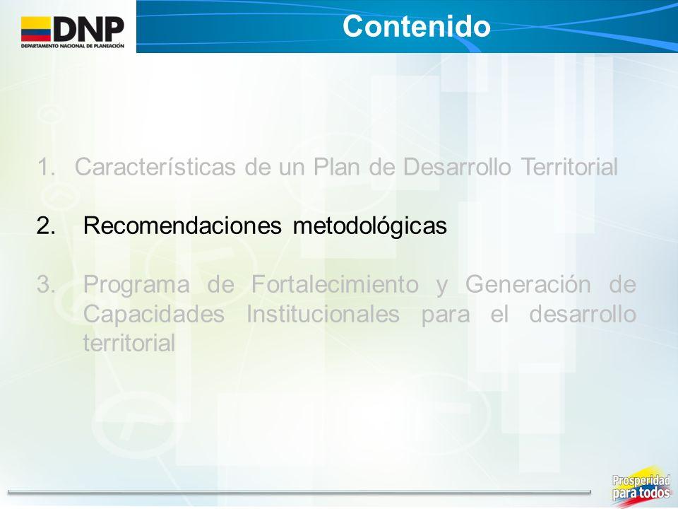1.Características de un Plan de Desarrollo Territorial 2.Recomendaciones metodológicas 3.Programa de Fortalecimiento y Generación de Capacidades Insti