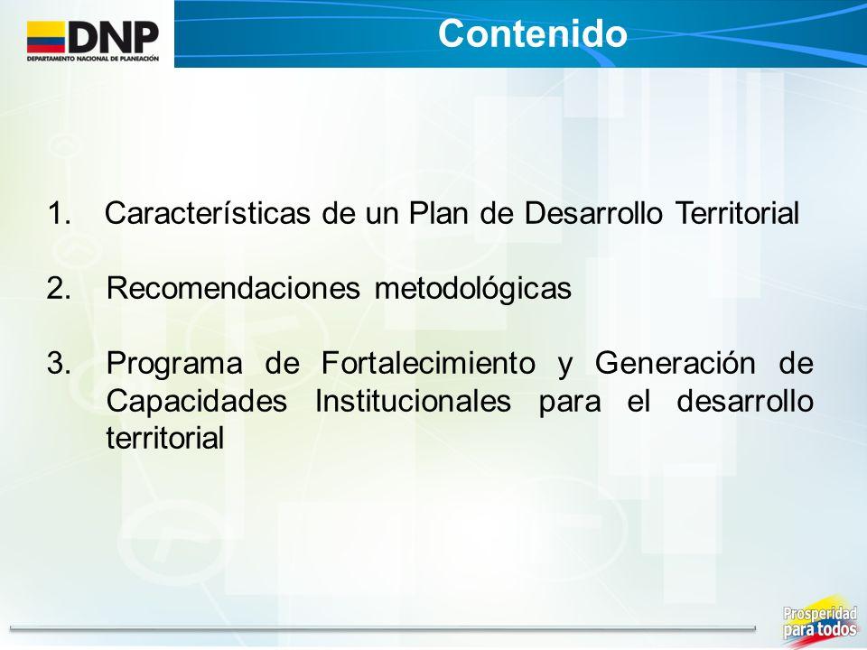 1. Características de un Plan de Desarrollo Territorial 2.Recomendaciones metodológicas 3.Programa de Fortalecimiento y Generación de Capacidades Inst