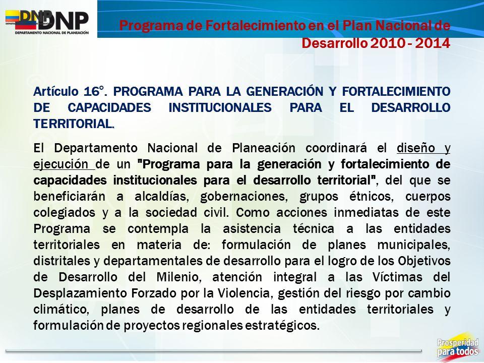 . Artículo 16°. PROGRAMA PARA LA GENERACIÓN Y FORTALECIMIENTO DE CAPACIDADES INSTITUCIONALES PARA EL DESARROLLO TERRITORIAL. El Departamento Nacional