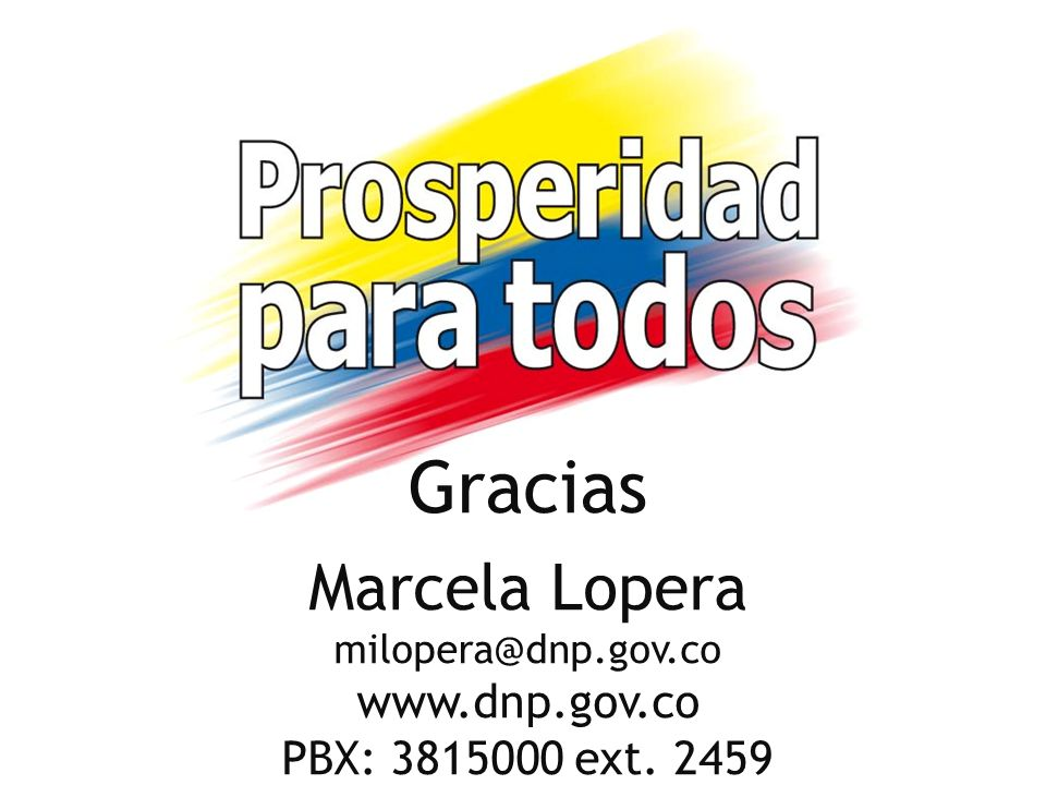 Gracias Marcela Lopera milopera@dnp.gov.co www.dnp.gov.co PBX: 3815000 ext. 2459