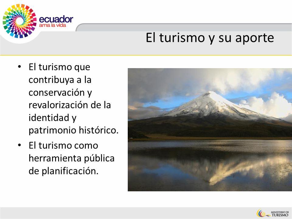 El turismo y su aporte El turismo que contribuya a la conservación y revalorización de la identidad y patrimonio histórico. El turismo como herramient