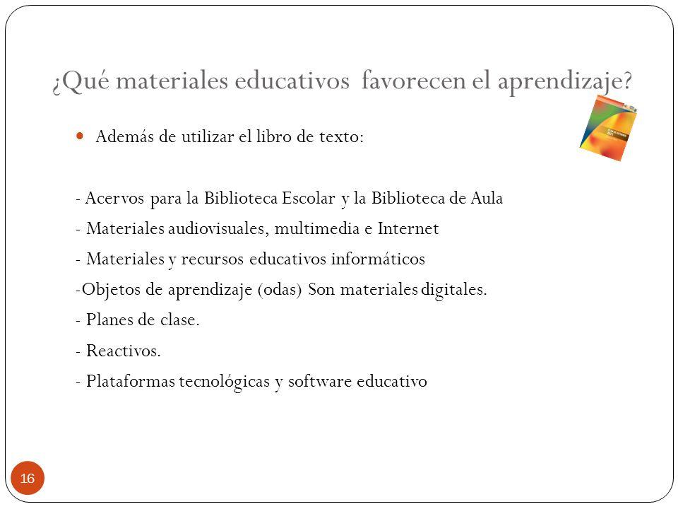 ¿Qué materiales educativos favorecen el aprendizaje? Además de utilizar el libro de texto: - Acervos para la Biblioteca Escolar y la Biblioteca de Aul