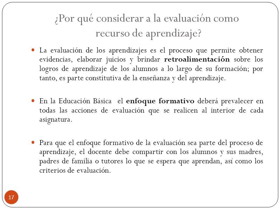¿Por qué considerar a la evaluación como recurso de aprendizaje? La evaluación de los aprendizajes es el proceso que permite obtener evidencias, elabo