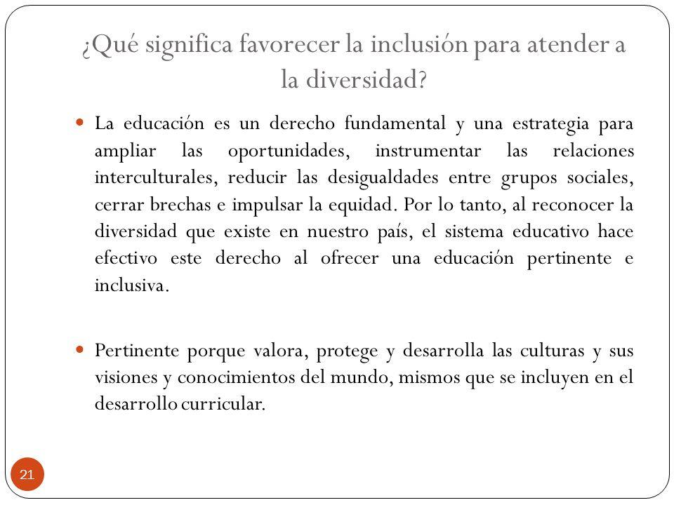 ¿Qué significa favorecer la inclusión para atender a la diversidad? La educación es un derecho fundamental y una estrategia para ampliar las oportunid