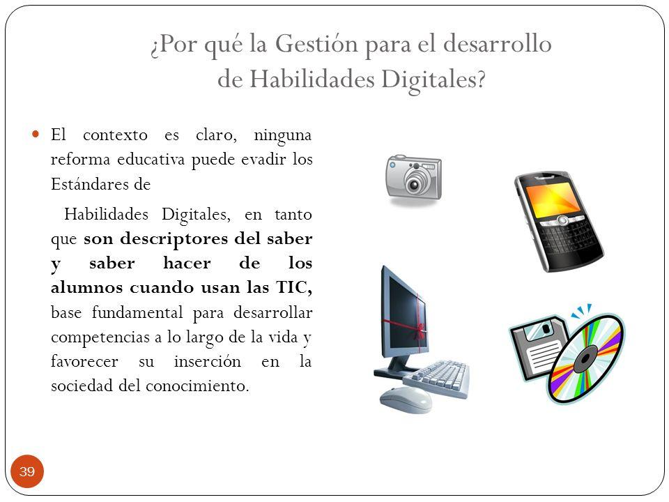 ¿Por qué la Gestión para el desarrollo de Habilidades Digitales? El contexto es claro, ninguna reforma educativa puede evadir los Estándares de Habili