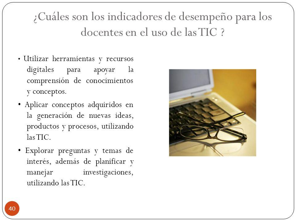 ¿Cuáles son los indicadores de desempeño para los docentes en el uso de las TIC ? Utilizar herramientas y recursos digitales para apoyar la comprensió