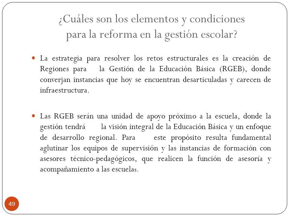 ¿Cuáles son los elementos y condiciones para la reforma en la gestión escolar? La estrategia para resolver los retos estructurales es la creación de R
