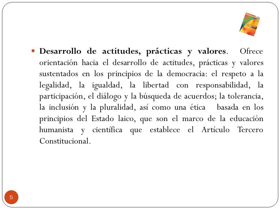 Desarrollo de actitudes, prácticas y valores. Ofrece orientación hacia el desarrollo de actitudes, prácticas y valores sustentados en los principios d