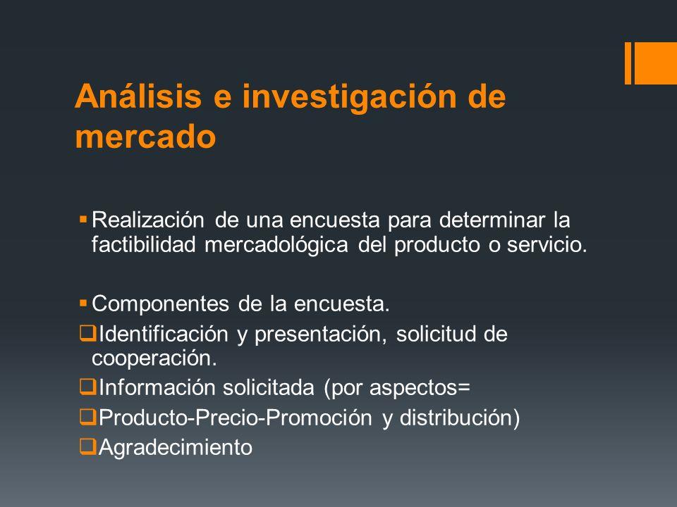 Análisis e investigación de mercado Realización de una encuesta para determinar la factibilidad mercadológica del producto o servicio. Componentes de