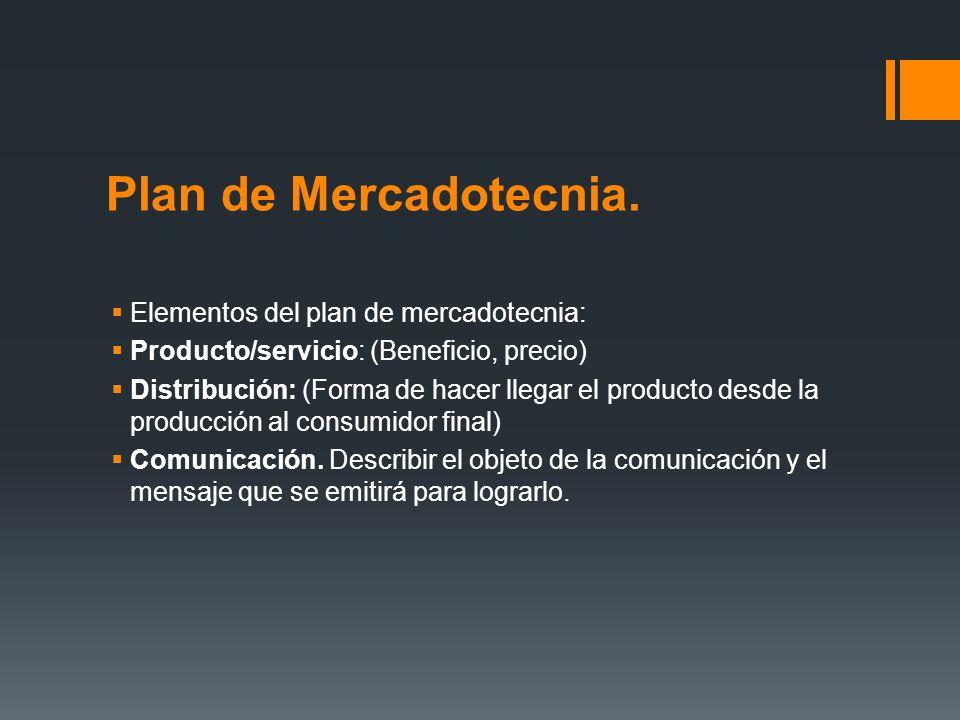 Plan de Mercadotecnia. Elementos del plan de mercadotecnia: Producto/servicio: (Beneficio, precio) Distribución: (Forma de hacer llegar el producto de